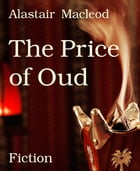 The Price of Oud by Alastair Macleod