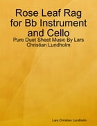 Rose Leaf Rag for Bb Instrument and Cello - Pure Duet Sheet Music By Lars Christian Lundholm by Lars Christian Lundholm