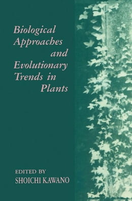 Book Biological Approaches and Evolutionary Trends in Plants by Kawano, Shoichi