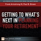 Getting to What's Next in Planning Your Retirement by Frank Armstrong III