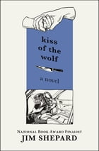 Kiss of the Wolf: A Novel by Jim Shepard