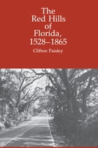 The Red Hills of Florida, 1528-1865 by Clifton Paisley