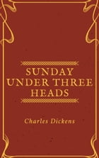 Sunday Under Three Heads (Annotated) by Charles Dickens