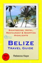 Belize, Central America (Caribbean) Travel Guide - Sightseeing, Hotel, Restaurant & Shopping Highlights (Illustrated) by Rebecca Kaye