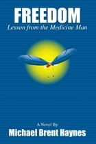 Freedom Lesson from the Medicine Man by Michael Brent Haynes