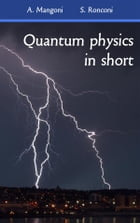 Quantum physics in short by Alessio Mangoni