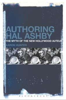 Authoring Hal Ashby: The Myth of the New Hollywood Auteur