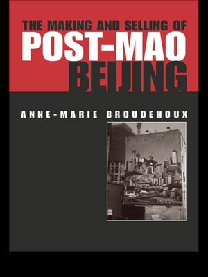 The Making and Selling of Post-Mao Beijing