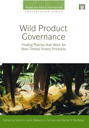 Wild Product Governance Finding Policies that Work for Non-Timber Forest Products