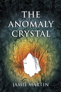 The Anomaly Crystal cb64c3f1-6679-4721-8b97-3d6e9f786bee