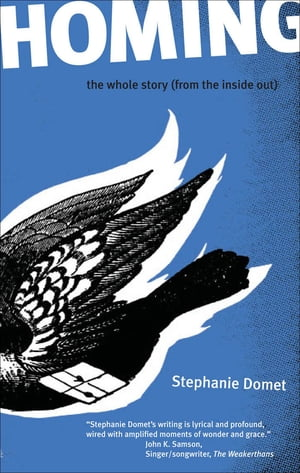 Homing: the whole story (from the inside out) by Stephanie Domet