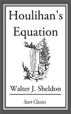 Houlihan's Equation by Walter J. Sheldon