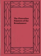 The Florentine Painters of the Renaissance: With An Index To Their Works by Bernard Berenson