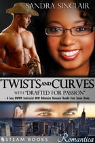 "Twists and Curves (with ""Drafted For Passion"") - A Sexy BWWM Interracial BBW Billionaire Romance Bundle from Steam Books by Sandra Sinclair"