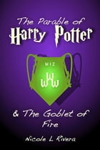 The Parable of Harry Potter & the Goblet of Fire