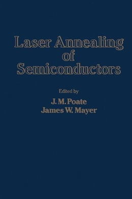 Book Laser Annealing of Semiconductors by Poate, J