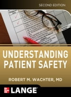 Understanding Patient Safety, Second Edition by Robert Wachter
