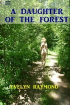 A Daughter of the Forest by Evelyn Raymond