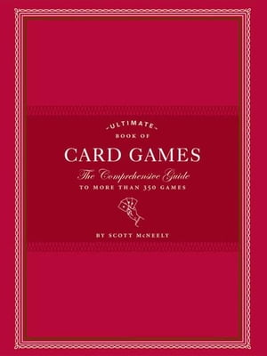 Ultimate Book of Card Games The Comprehensive Guide to More than 350 Games