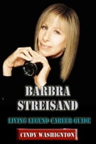Barbara Streisand - Living Legend Career Guide by Cindy Washington