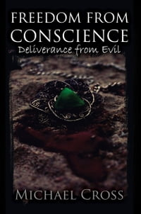 Deliverance From Evil: Freedom From Conscience