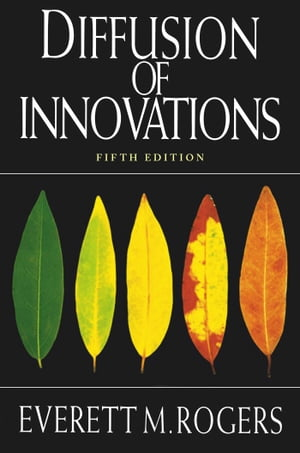 Diffusion of Innovations, 5th Edition by Everett M. Rogers