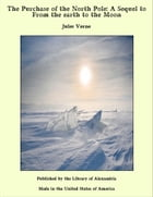 The Purchase of the North Pole: A Sequel to From the earth to the Moon by Jules Verne
