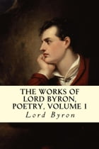 The Works of Lord Byron, Poetry, Volume 1 by Lord Byron