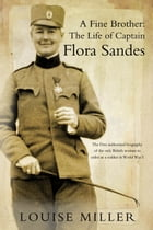 A Fine Brother: The Life of Captain Flora Sandes by Miller, Louise