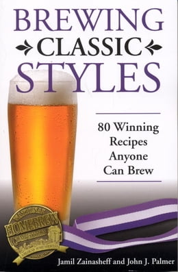 Book Brewing Classic Styles: 80 Winning Recipes Anyone Can Brew by Jamil Zainasheff