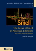 The Power of Smell in American Literature: Odor, Affect, and Social Inequality by Daniela Babilon