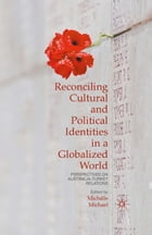 Reconciling Cultural and Political Identities in a Globalized World: Perspectives on Australia…