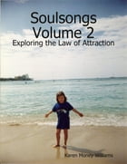 Soulsongs, Volume 2: Exploring the Law of Attraction by Karen Money Williams
