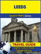 Leeds Travel Guide (Quick Trips Series): Sights, Culture, Food, Shopping & Fun by Cynthia Atkins