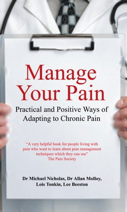 Book Manage Your Pain: Practical and Positive Ways of Adapting to Chronic Pain by Dr. Michael Nicholas