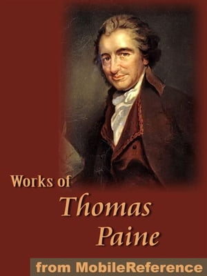 Works Of Thomas Paine: Includes Common Sense,  The American Crisis,  The Rights Of Man,  The Age Of Reason And A Letter Addressed To The Abbe Raynal (Mob