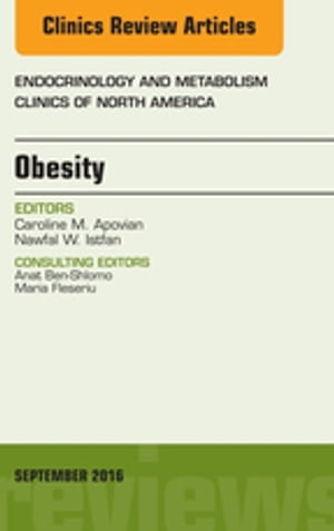 Obesity,  An Issue of Endocrinology and Metabolism Clinics of North America,
