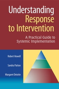 Understanding Response to Intervention: A Practical Guide to Systemic Implementation