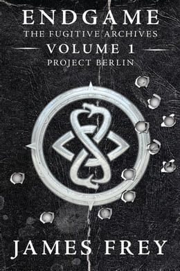Book Endgame: The Fugitive Archives Volume 1: Project Berlin by James Frey