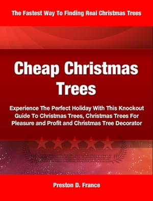Cheap Christmas Trees Experience The Perfect Holiday With This Knockout Guide To Christmas Trees,  Christmas Trees For Pleasure and Profit and Christma
