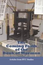 The Coming Forth of the Book of Mormon: Articles from BYU Studies by BYU Studies