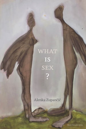 What IS Sex? by Alenka Zupancic