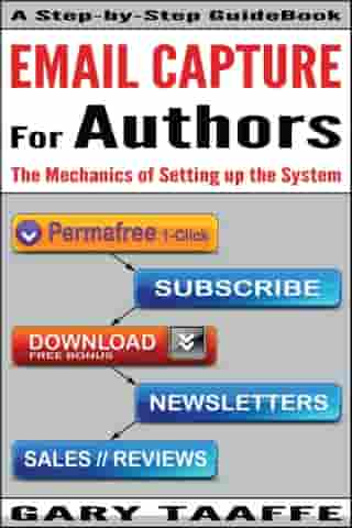 EMAIL CAPTURE for AUTHORS: The Mechanics of Setting up the System, Creating your own Author Platform to Sell more Kindle books