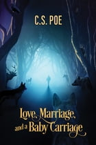 Love, Marriage, and a Baby Carriage by C.S. Poe