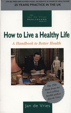 How to Live a Healthy Life A Handbook to Better Health