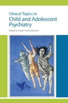 Clinical Topics in Child and Adolescent Psychiatry by Sarah Hulne-Dickens
