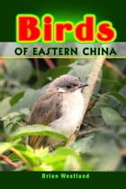 Birds of Eastern China by Brian Westland
