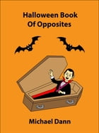 Halloween Book Of Opposites by Michael Dann