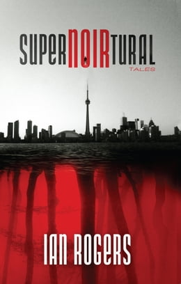 Book SuperNOIRtural Tales by Ian Rogers