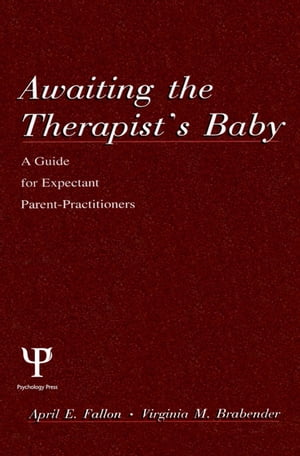 Awaiting the therapist's Baby A Guide for Expectant Parent-practitioners